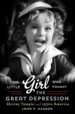 Shirley Temple: The Little Girl Who Fought The Great Depression by John F. Karron
