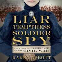 Coming Soon from Author Karen Abbott: LIAR TEMPTRESS SOLDIER SPY