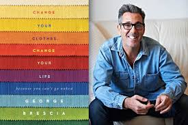 CHANGE YOUR CLOTHES CHANGE YOUR LIFE is a fabulous new fashion book by stylist George Brescia.  Go for it!
