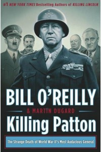 Fascinating new book: KILLING PATTON by Bill O'Reilly and Martin Dugard.