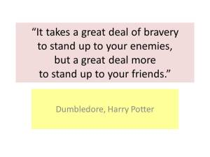 Ah, the wisdom of Dumbledore!  Bravo!