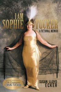 What a treat: I AM SOPHIE TUCKER by Susan and Lloyed Ecker!