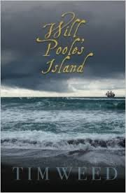WILL POOLE'S ISLAND by Tim Weed.  History lovers will rejoice over this one!