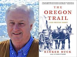 Rinker Buck, the fabulous author of OREGON TRAIL.