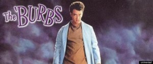 THE BURBS is a movie I don't have to see. I lived it.