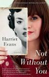 Another great read: NOT WITHOUT YOU by British author Harriet Evans.